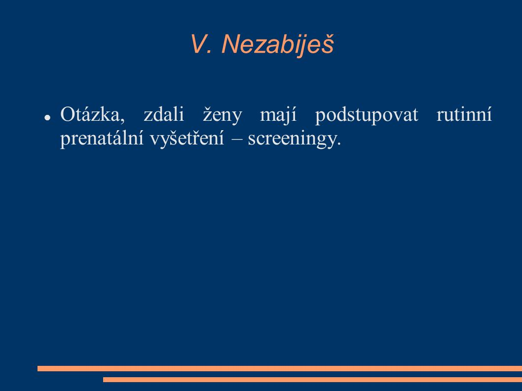 V. Nezabiješ Otázka, zdali ženy mají podstupovat rutinní prenatální vyšetření – screeningy.