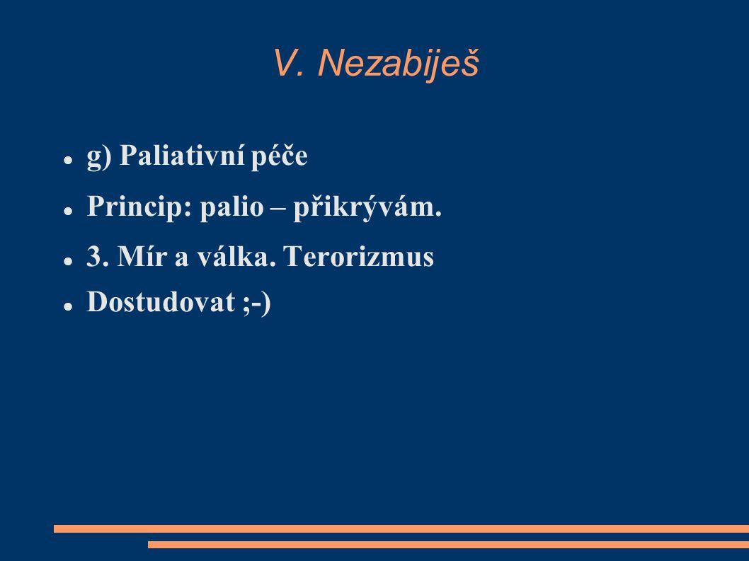 V. Nezabiješ g) Paliativní péče Princip: palio – přikrývám.