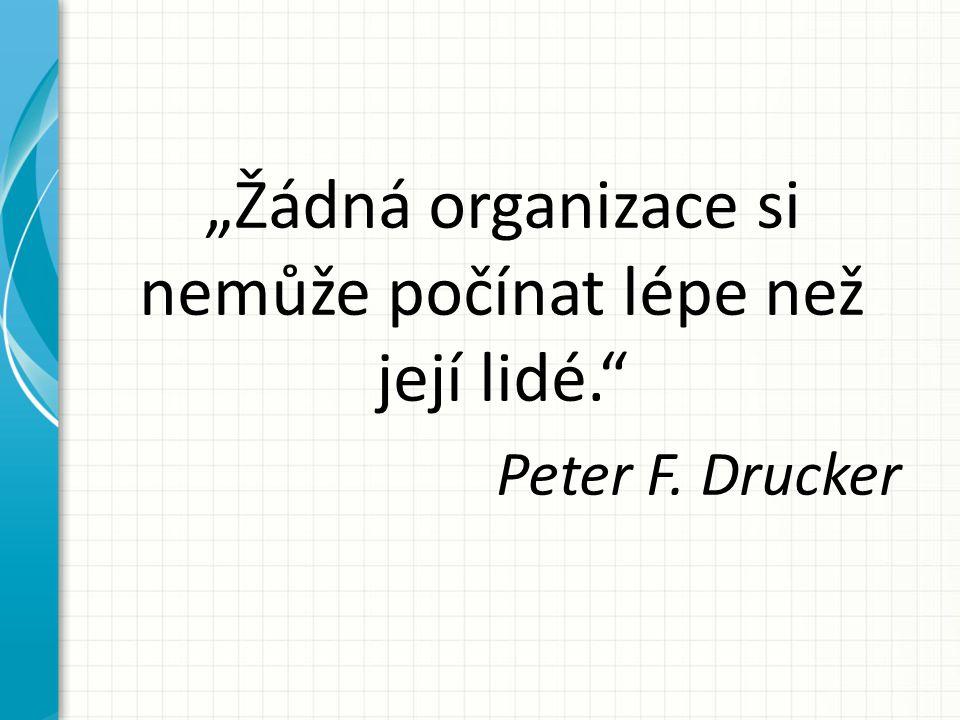 """""""Žádná organizace si nemůže počínat lépe než její lidé."""