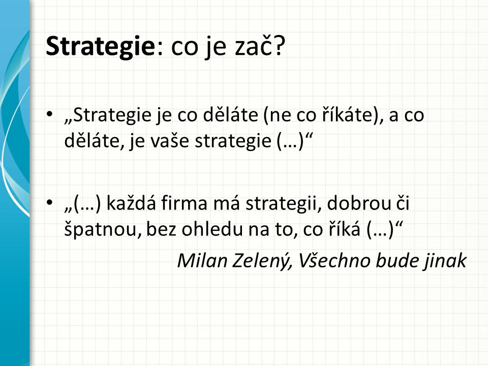 "Strategie: co je zač ""Strategie je co děláte (ne co říkáte), a co děláte, je vaše strategie (…)"