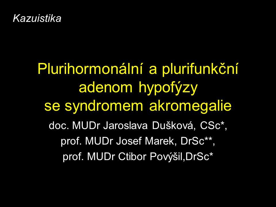 Kazuistika Plurihormonální a plurifunkční adenom hypofýzy se syndromem akromegalie. doc. MUDr Jaroslava Dušková, CSc*,