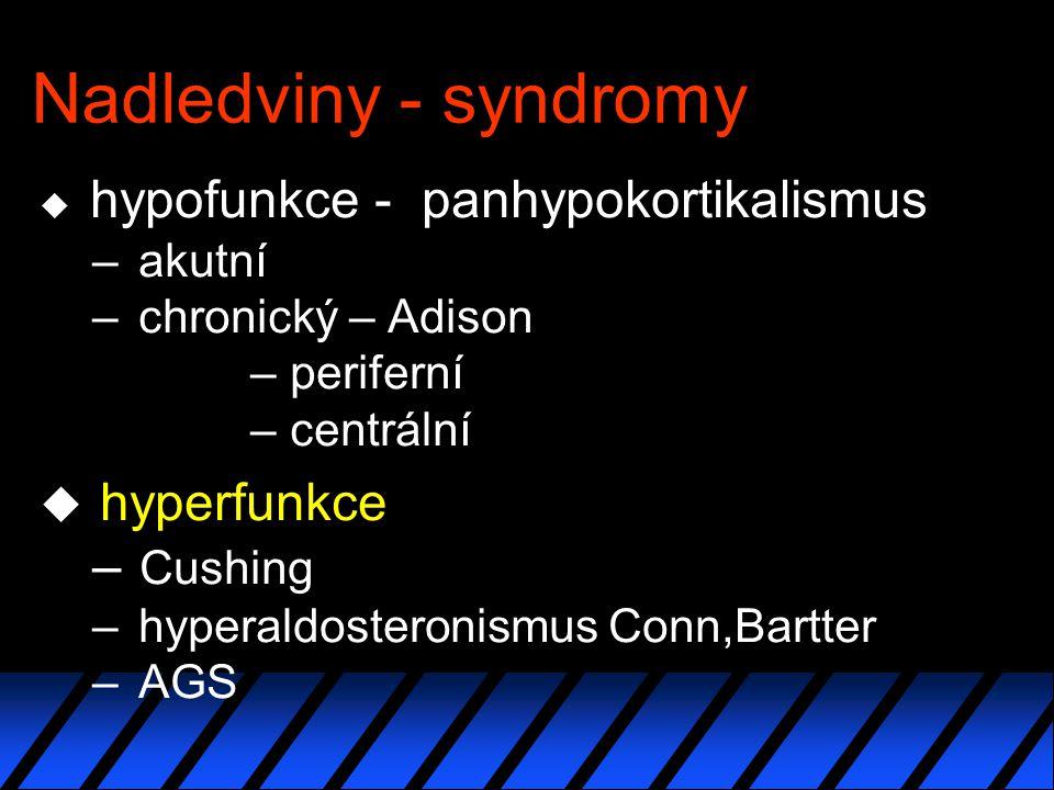Nadledviny - syndromy hyperfunkce Cushing akutní chronický – Adison