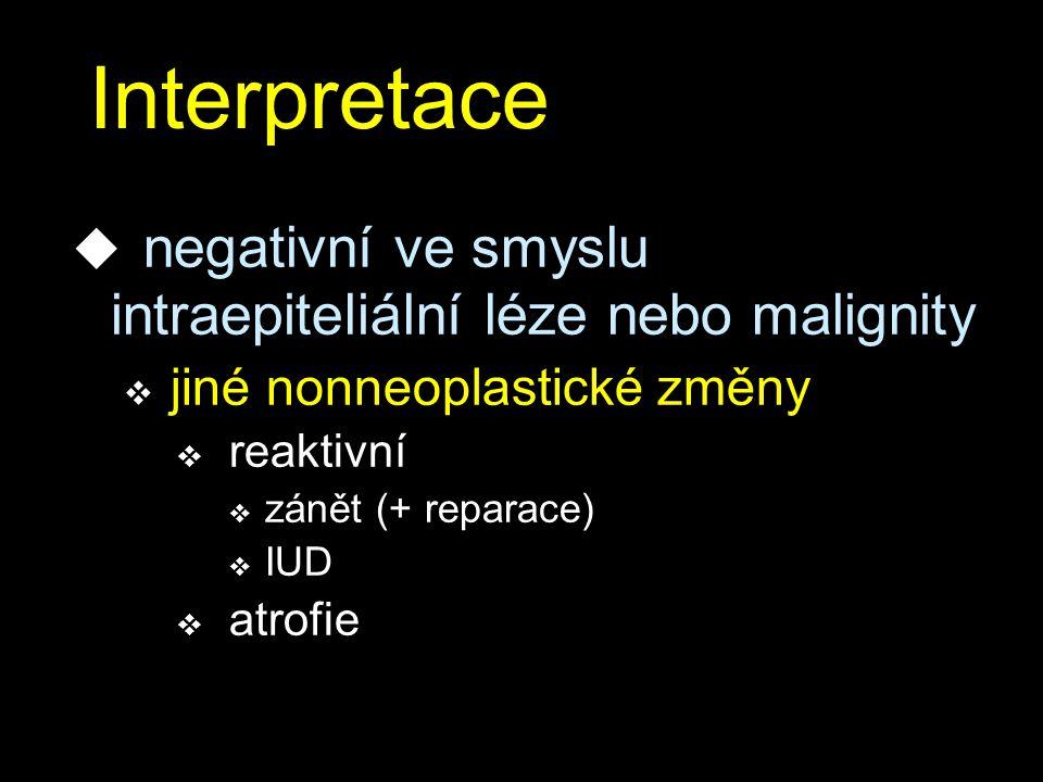 Interpretace negativní ve smyslu intraepiteliální léze nebo malignity