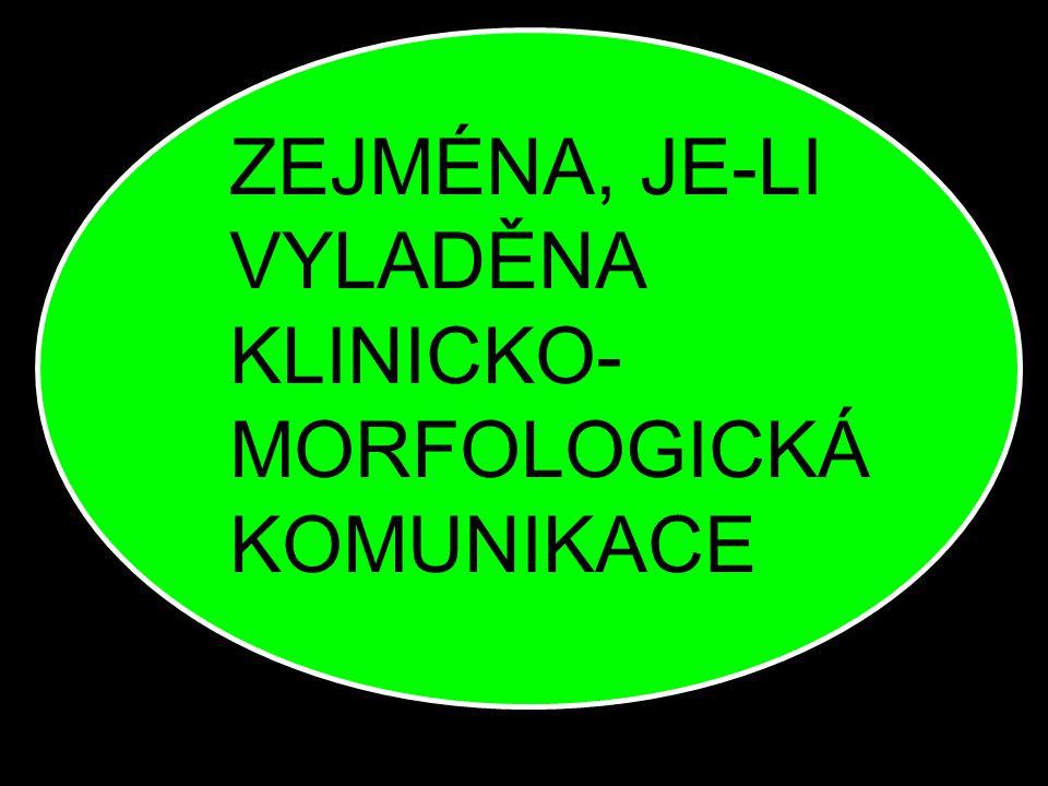 ZEJMÉNA, JE-LI VYLADĚNA KLINICKO-MORFOLOGICKÁ KOMUNIKACE