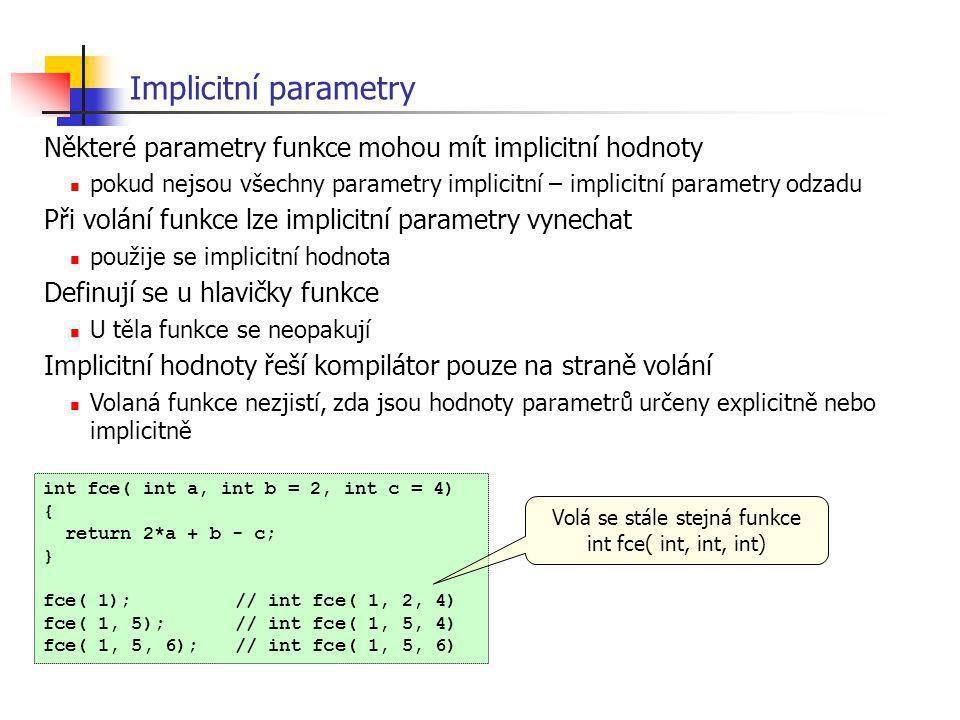 Volá se stále stejná funkce int fce( int, int, int)