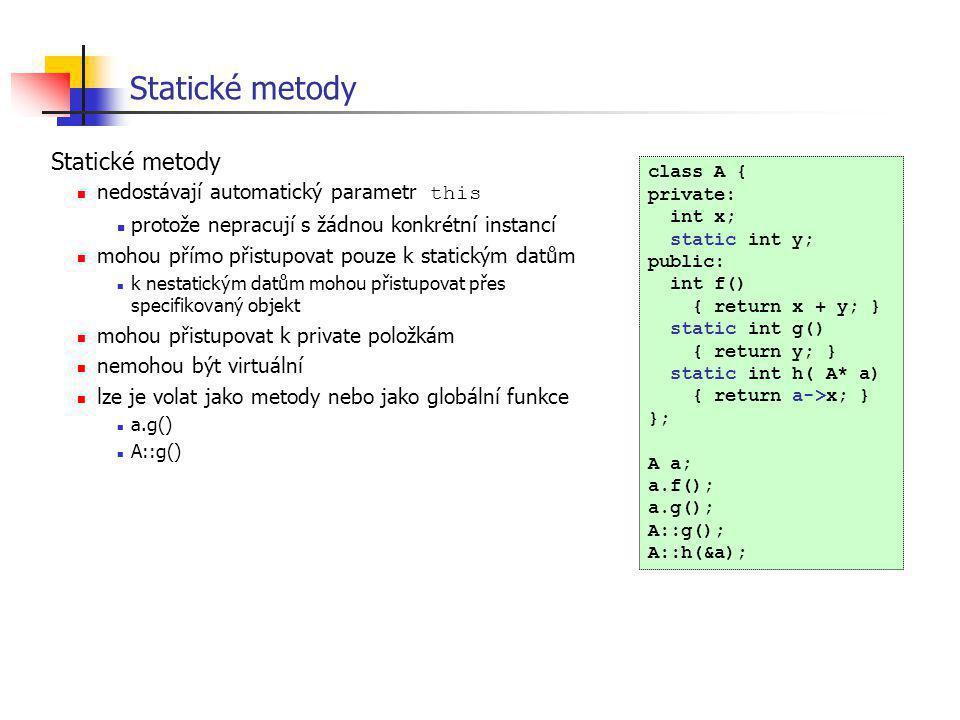Statické metody Statické metody nedostávají automatický parametr this