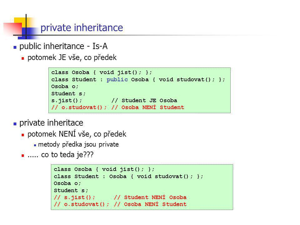 private inheritance public inheritance - Is-A private inheritace
