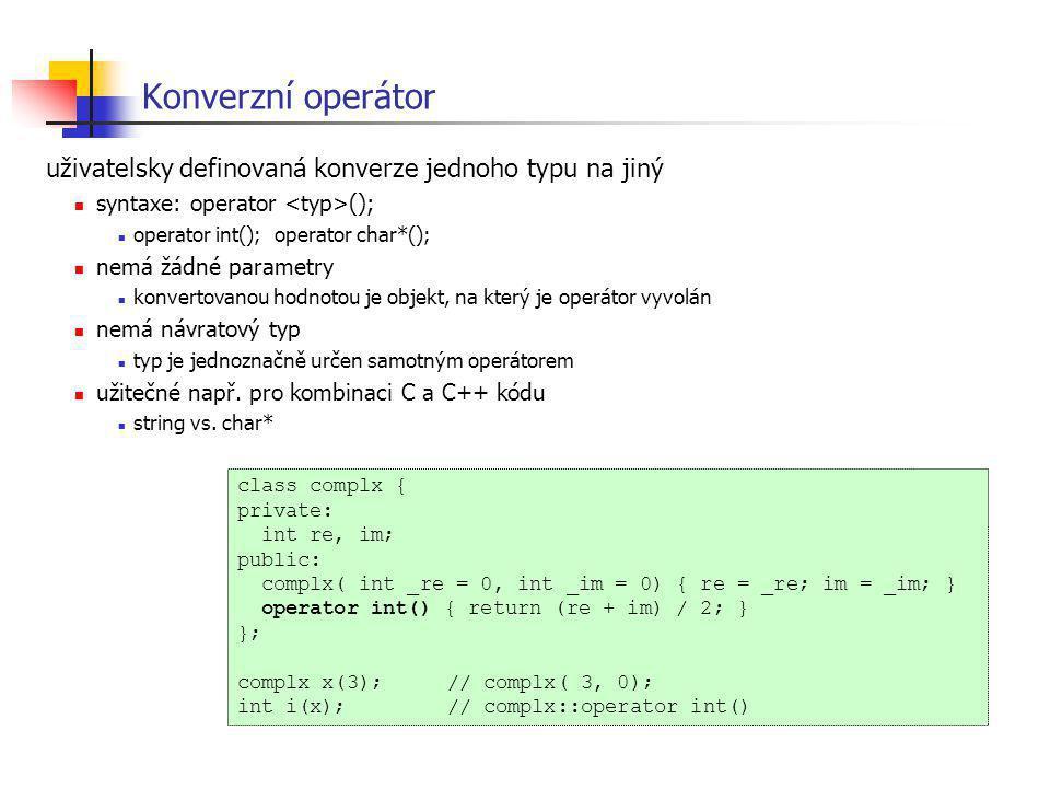 Konverzní operátor uživatelsky definovaná konverze jednoho typu na jiný. syntaxe: operator <typ>();