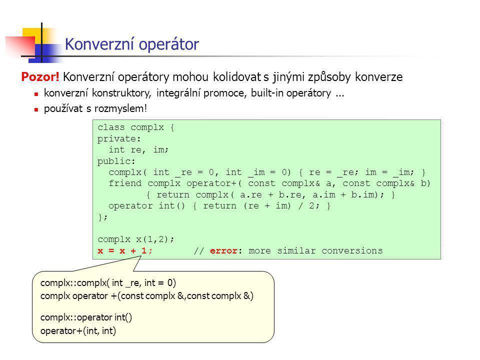 Konverzní operátor Pozor! Konverzní operátory mohou kolidovat s jinými způsoby konverze.