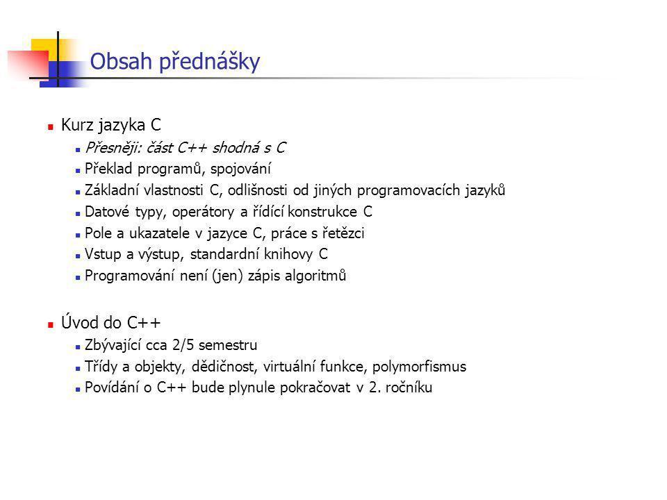 Obsah přednášky Kurz jazyka C Úvod do C++
