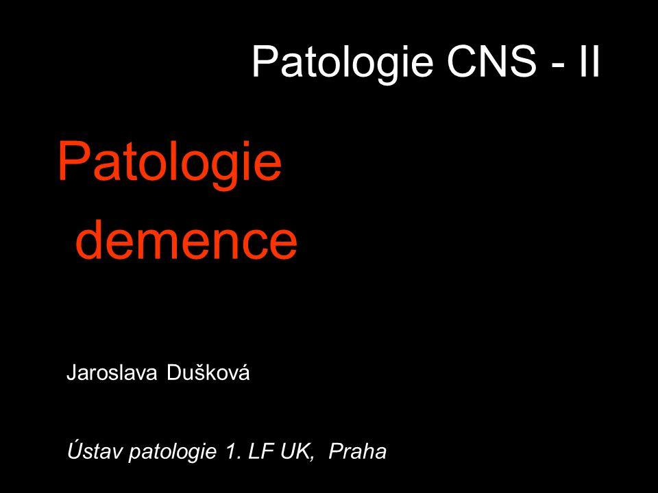 Patologie demence Patologie CNS - II Jaroslava Dušková
