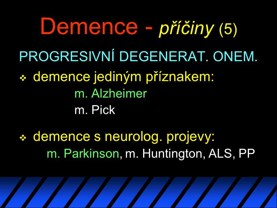 Demence - příčiny (5) PROGRESIVNÍ DEGENERAT. ONEM.
