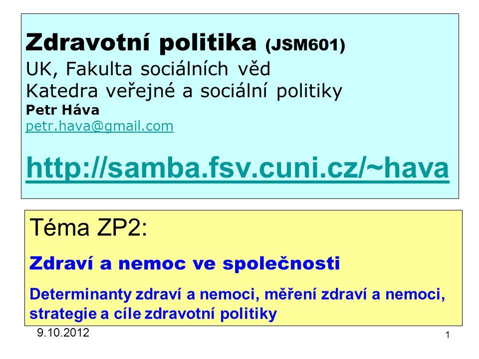 Zdravotní politika (JSM601) UK, Fakulta sociálních věd Katedra veřejné a sociální politiky Petr Háva petr.hava@gmail.com http://samba.fsv.cuni.cz/~hava