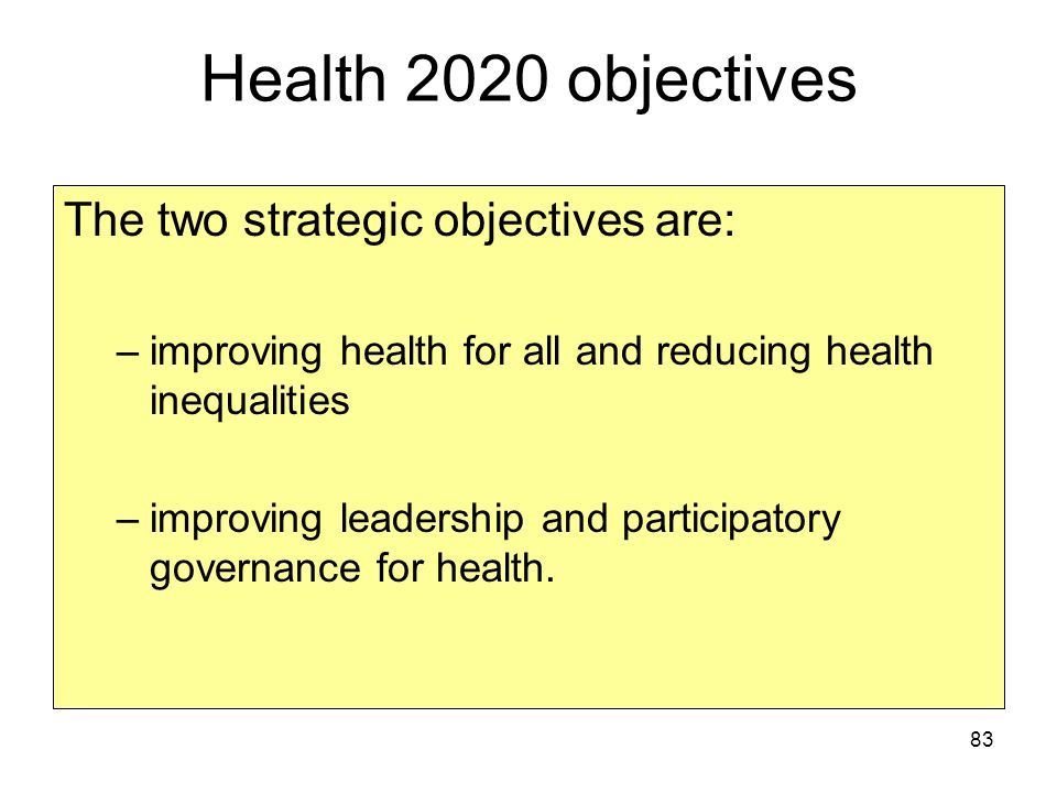 Health 2020 objectives The two strategic objectives are: