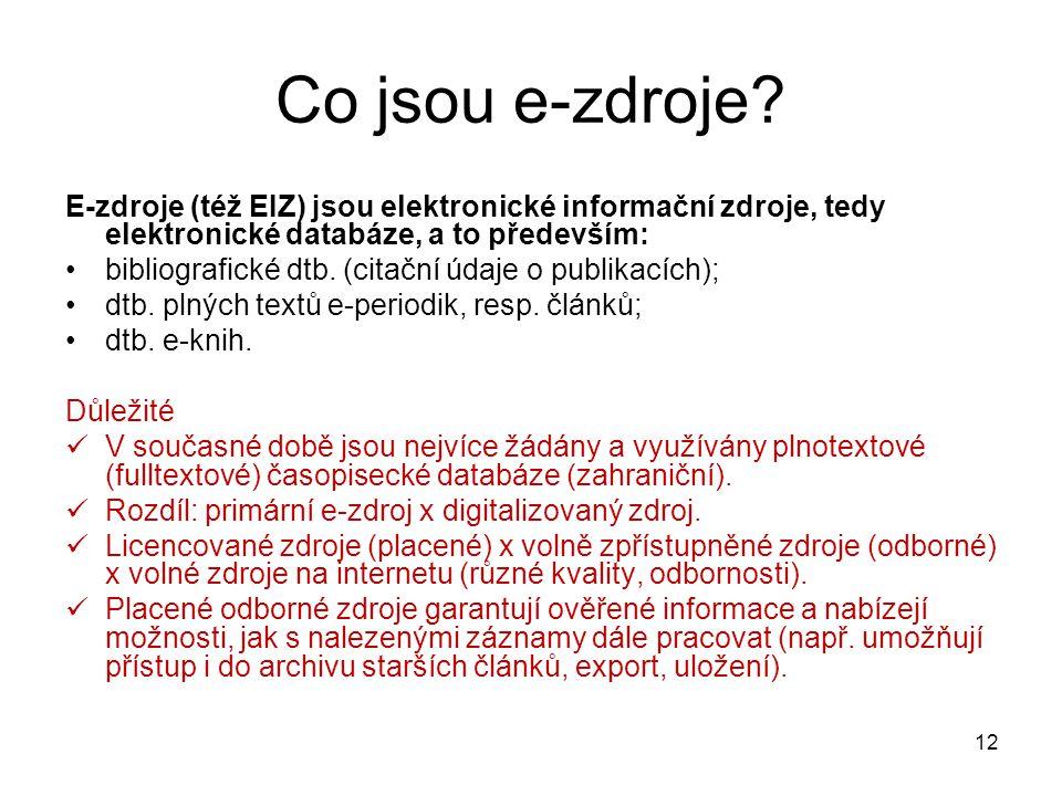 Co jsou e-zdroje E-zdroje (též EIZ) jsou elektronické informační zdroje, tedy elektronické databáze, a to především: