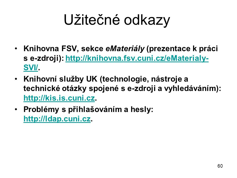 Užitečné odkazy Knihovna FSV, sekce eMateriály (prezentace k práci s e-zdroji): http://knihovna.fsv.cuni.cz/eMaterialy-SVI/.