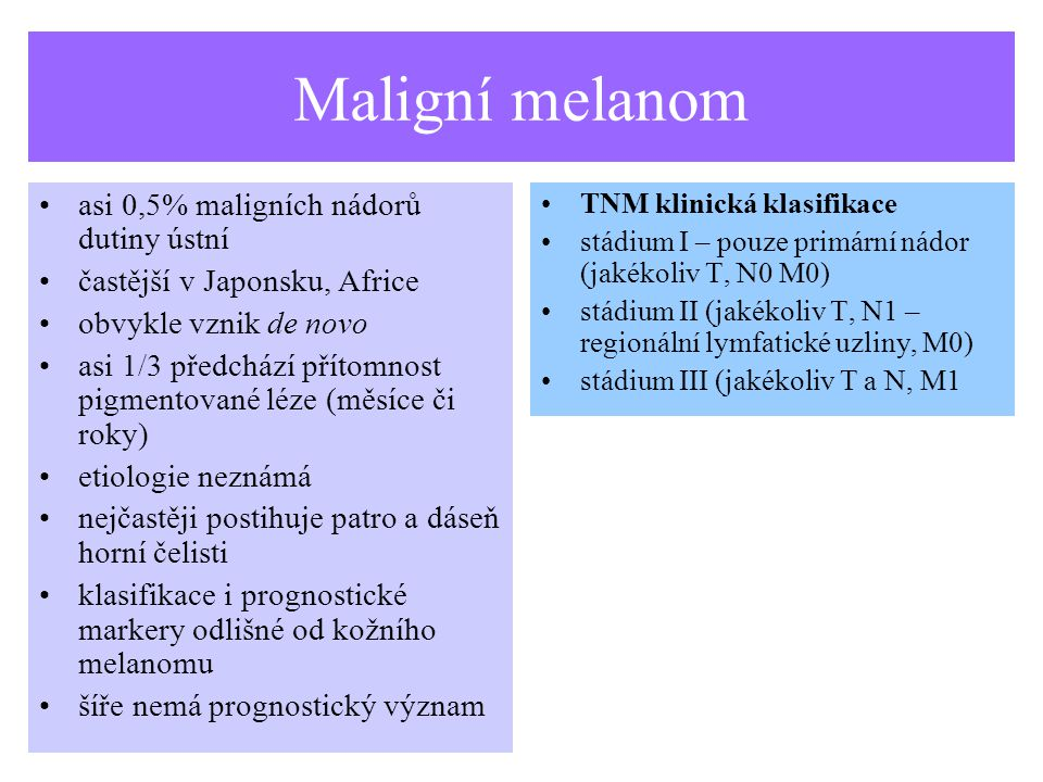 Maligní melanom asi 0,5% maligních nádorů dutiny ústní