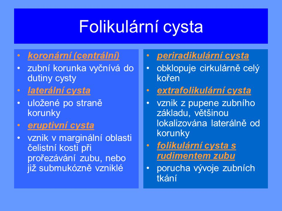 Folikulární cysta koronární (centrální)