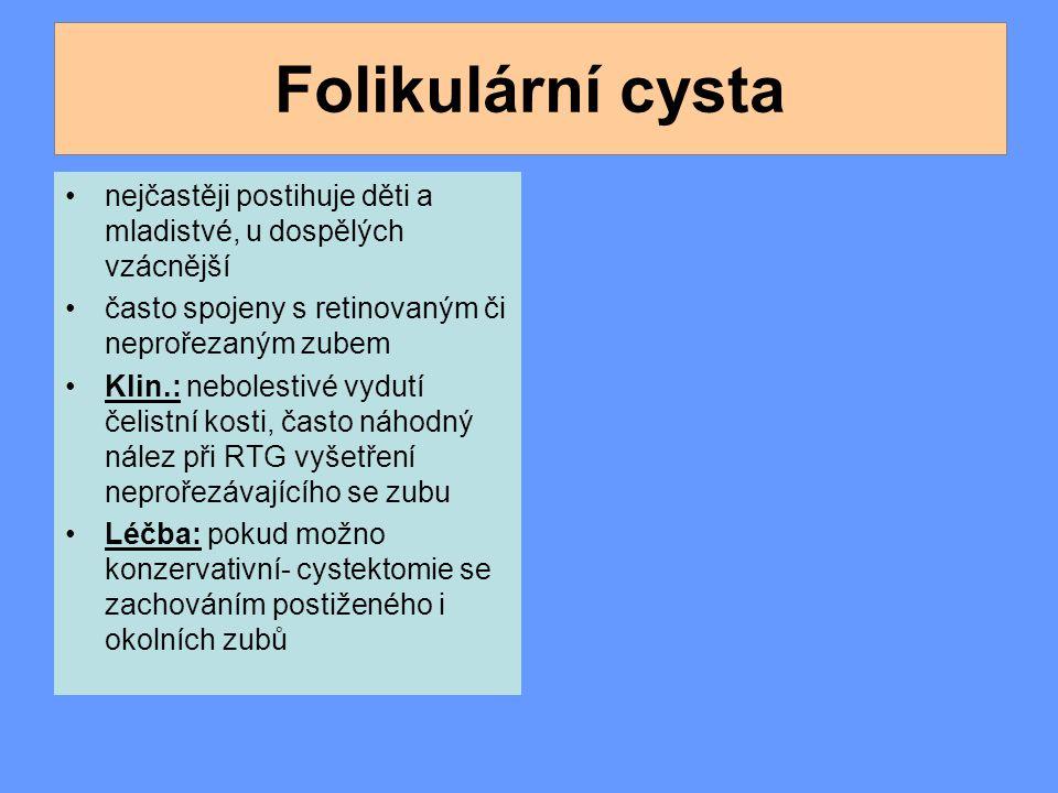 Folikulární cysta nejčastěji postihuje děti a mladistvé, u dospělých vzácnější. často spojeny s retinovaným či neprořezaným zubem.