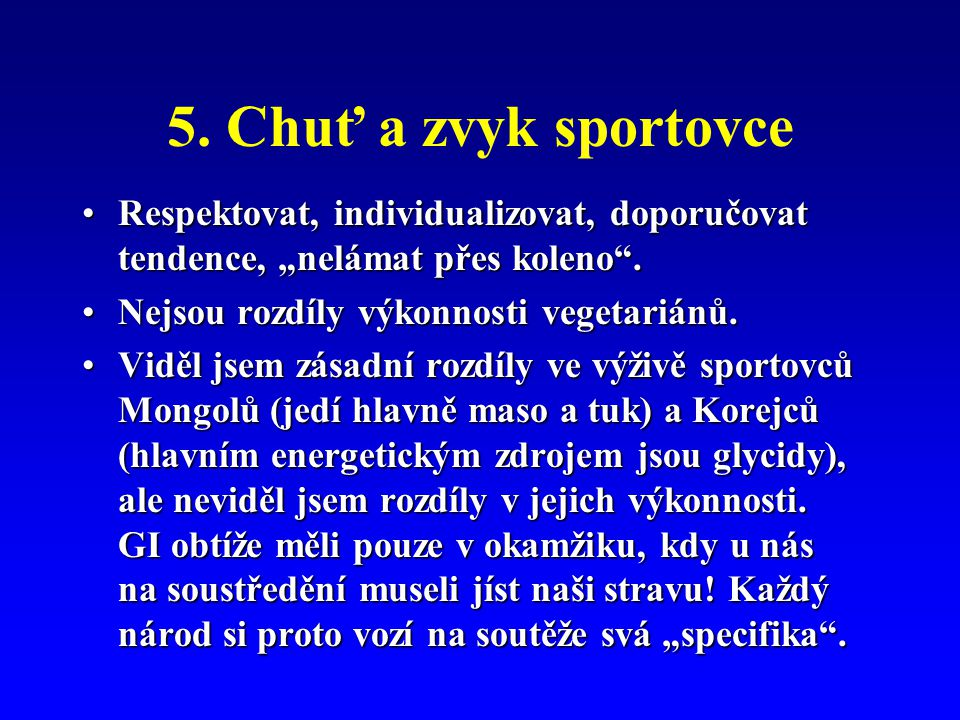 """5. Chuť a zvyk sportovce Respektovat, individualizovat, doporučovat tendence, """"nelámat přes koleno ."""