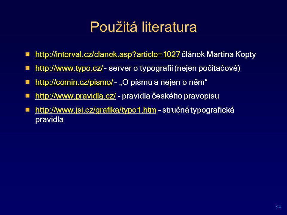 Použitá literatura http://interval.cz/clanek.asp article=1027 článek Martina Kopty. http://www.typo.cz/ - server o typografii (nejen počítačové)