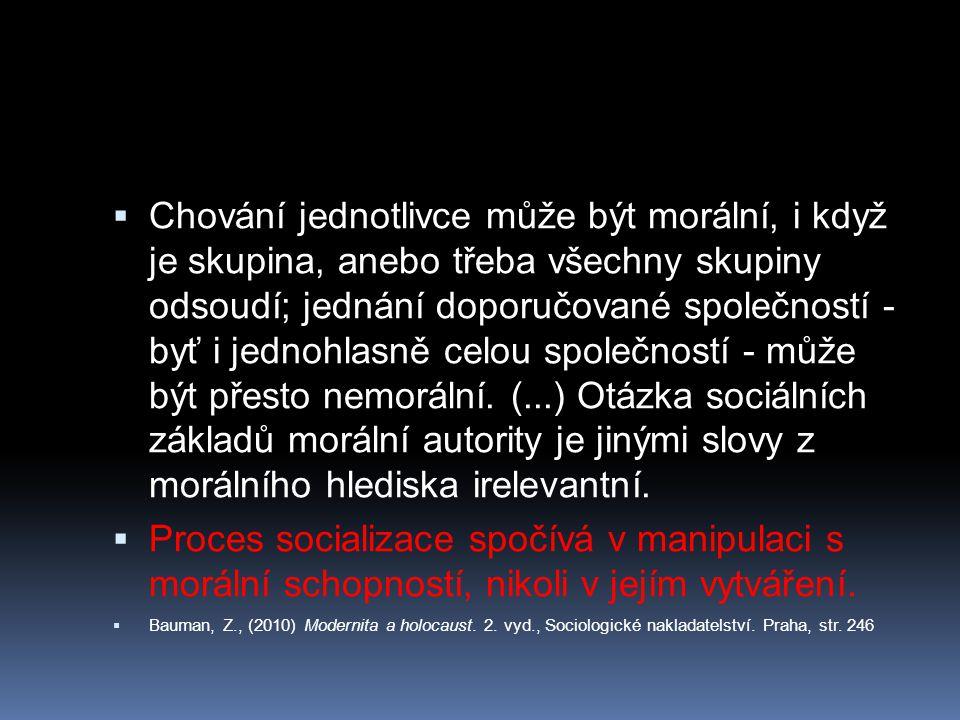 Chování jednotlivce může být morální, i když je skupina, anebo třeba všechny skupiny odsoudí; jednání doporučované společností - byť i jednohlasně celou společností - může být přesto nemorální. (...) Otázka sociálních základů morální autority je jinými slovy z morálního hlediska irelevantní.