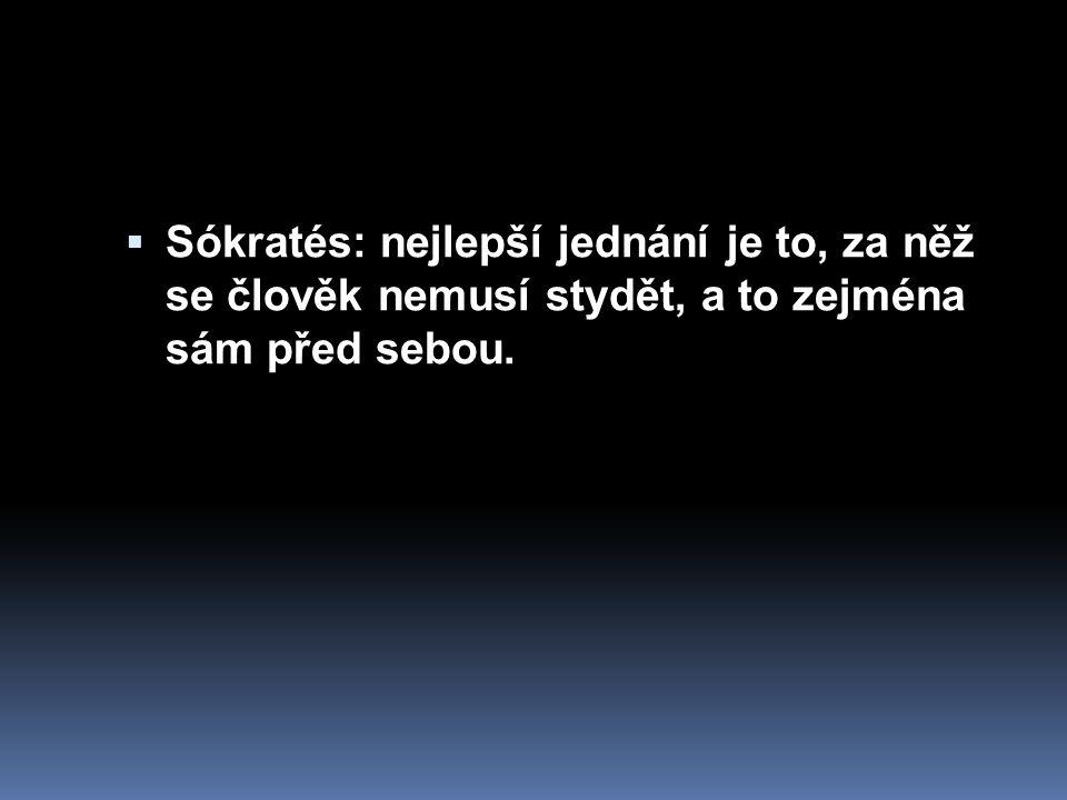 Sókratés: nejlepší jednání je to, za něž se člověk nemusí stydět, a to zejména sám před sebou.