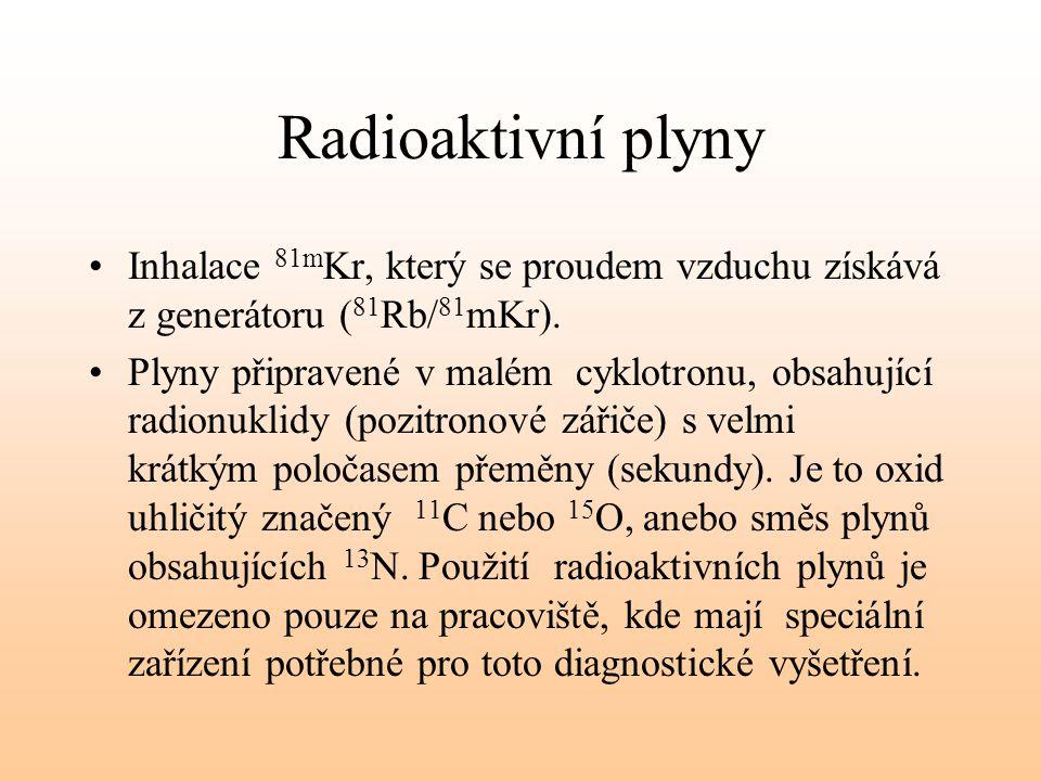 Radioaktivní plyny Inhalace 81mKr, který se proudem vzduchu získává z generátoru (81Rb/81mKr).