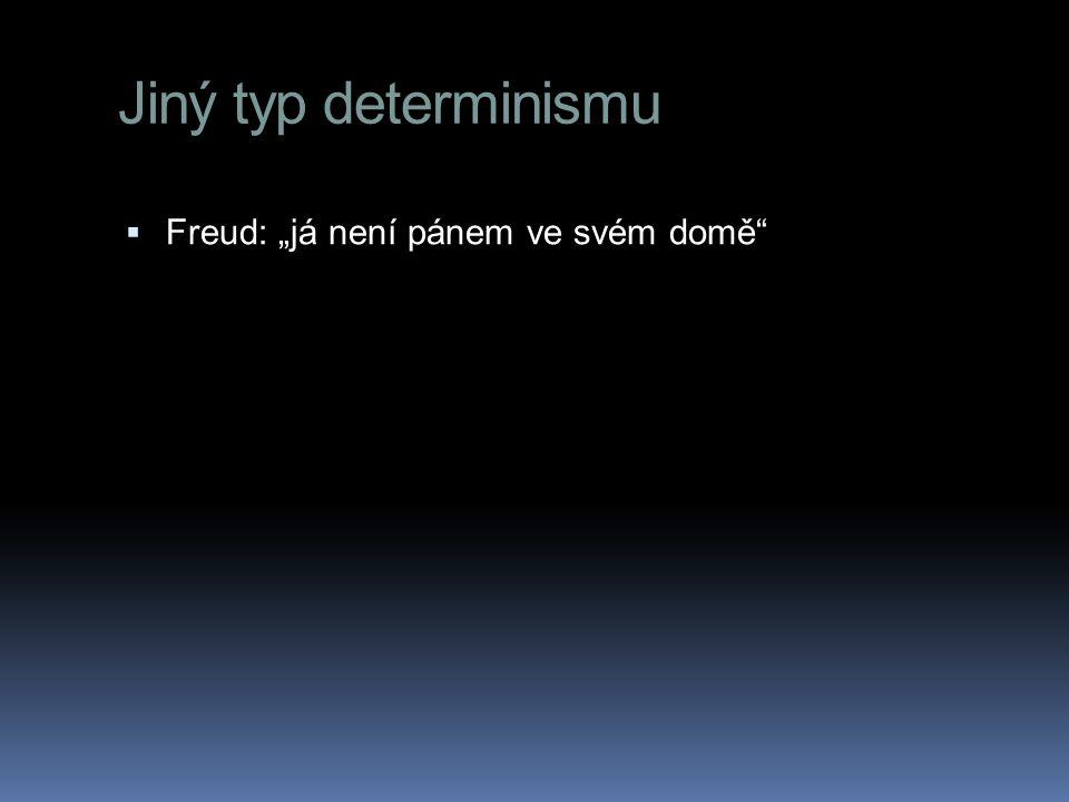 """Jiný typ determinismu Freud: """"já není pánem ve svém domě"""