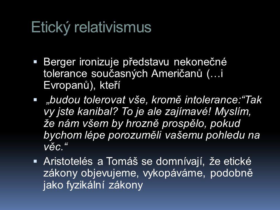 Etický relativismus Berger ironizuje představu nekonečné tolerance současných Američanů (…i Evropanů), kteří.