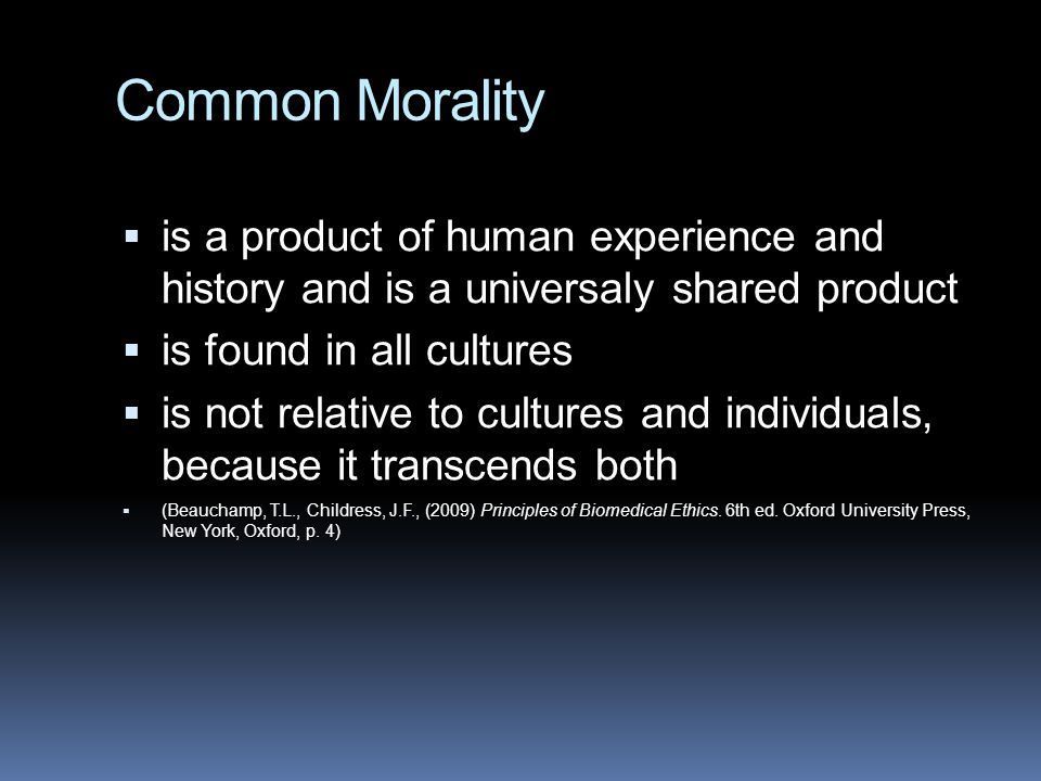 Common Morality is a product of human experience and history and is a universaly shared product. is found in all cultures.
