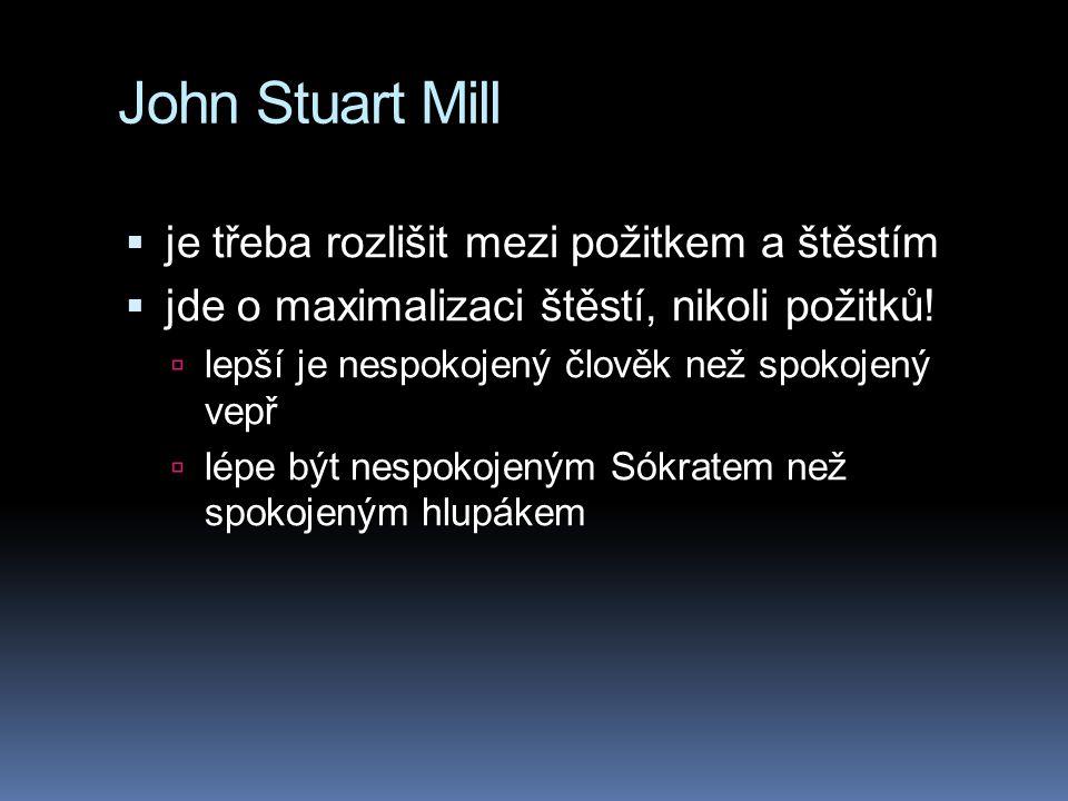 John Stuart Mill je třeba rozlišit mezi požitkem a štěstím