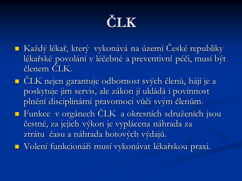ČLK Každý lékař, který vykonává na území České republiky lékařské povolání v léčebné a preventivní péči, musí být členem ČLK.