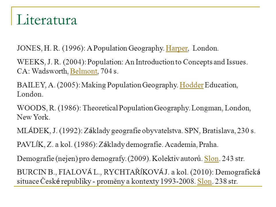 Literatura JONES, H. R. (1996): A Population Geography. Harper, London.