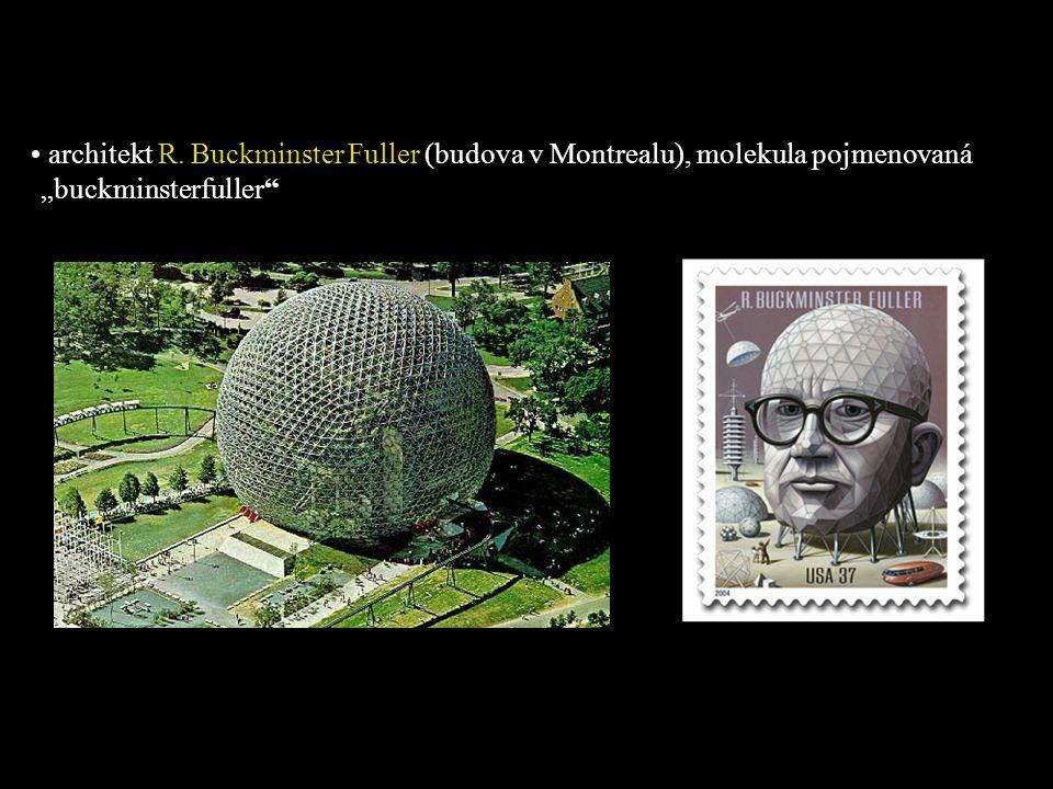 "architekt R. Buckminster Fuller (budova v Montrealu), molekula pojmenovaná ""buckminsterfuller"