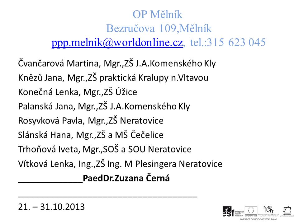 OP Mělník Bezručova 109,Mělník ppp. melnik@worldonline. cz, tel