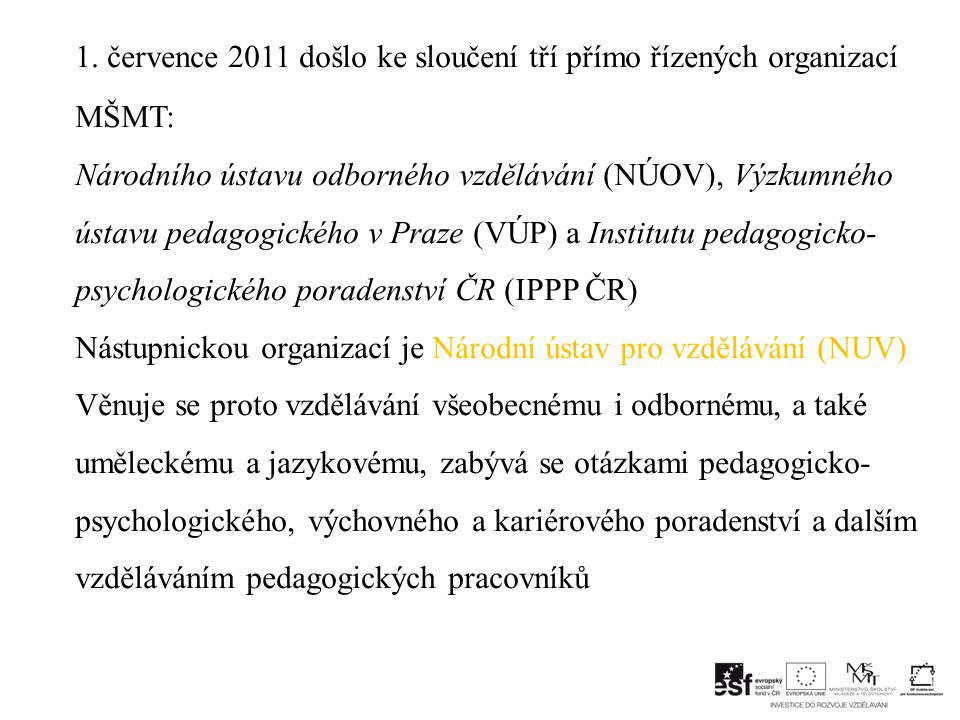 1. července 2011 došlo ke sloučení tří přímo řízených organizací MŠMT: