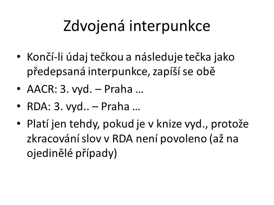 Zdvojená interpunkce Končí-li údaj tečkou a následuje tečka jako předepsaná interpunkce, zapíší se obě.
