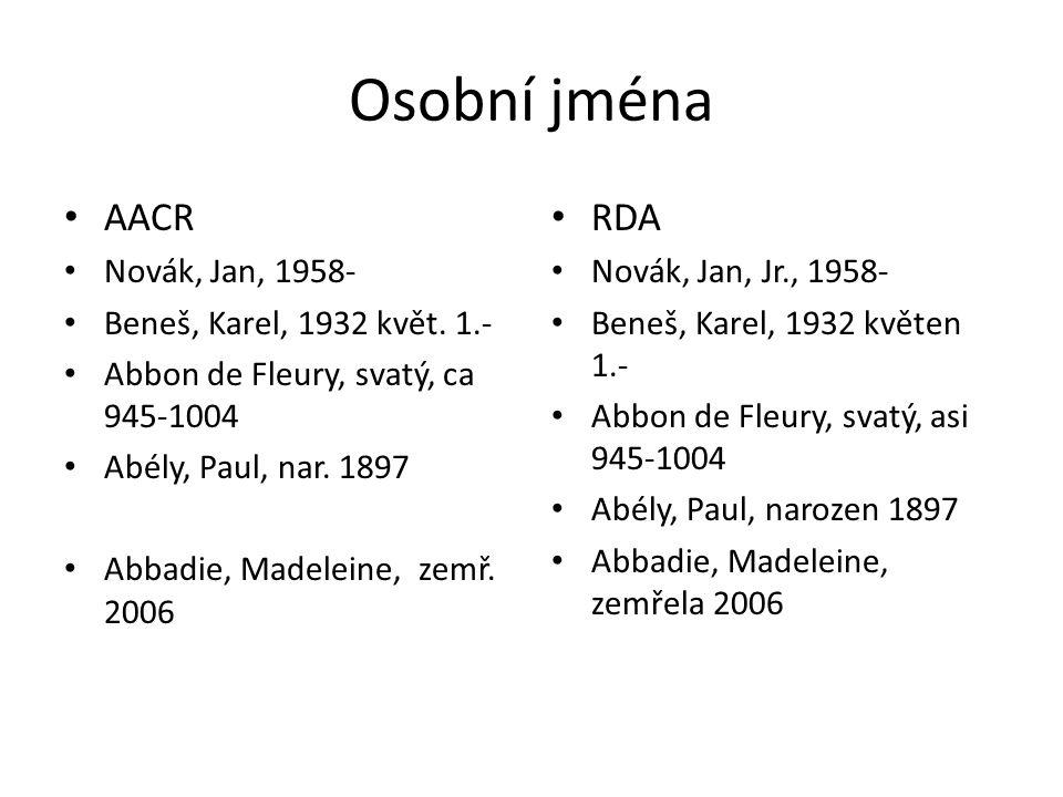 Osobní jména AACR RDA Novák, Jan, 1958- Beneš, Karel, 1932 květ. 1.-