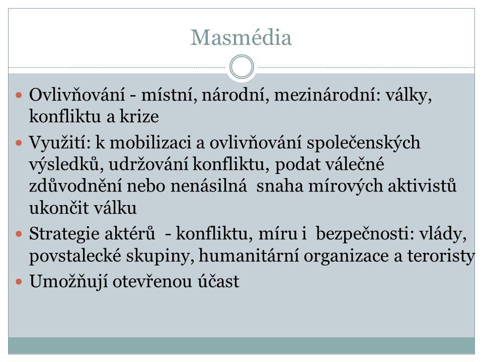 Masmédia Ovlivňování - místní, národní, mezinárodní: války, konfliktu a krize.
