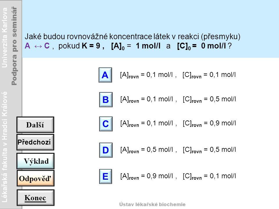 A B C D E Jaké budou rovnovážné koncentrace látek v reakci (přesmyku)