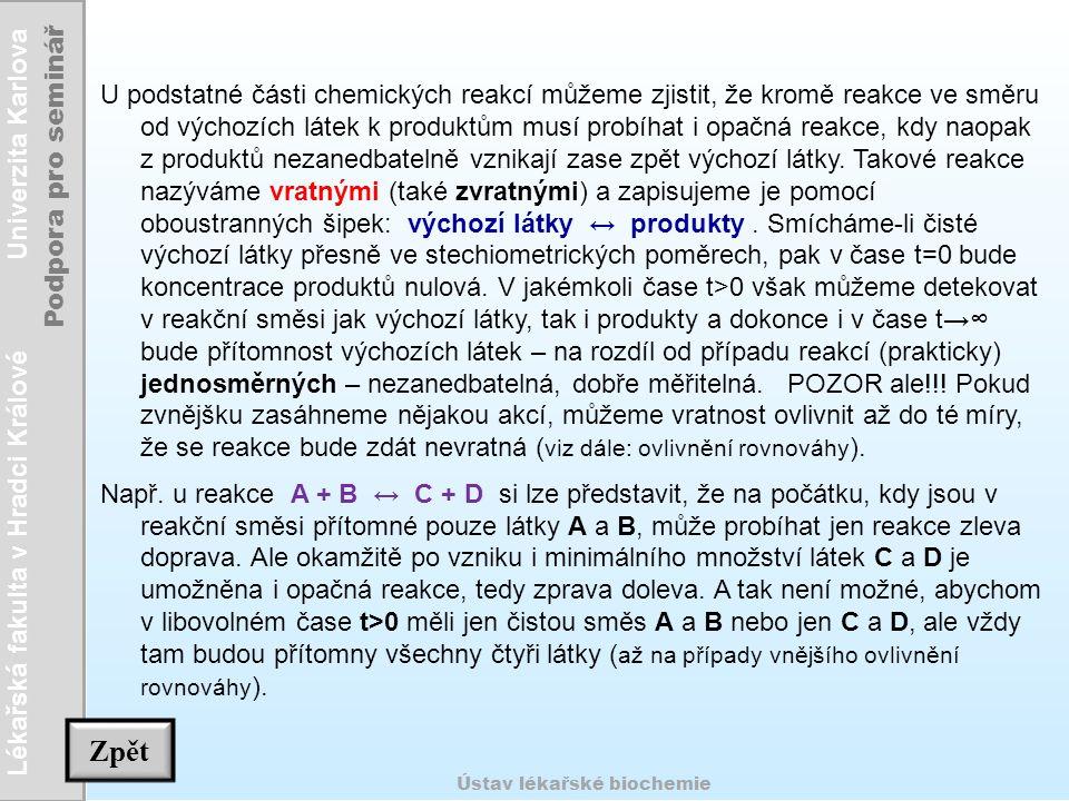 U podstatné části chemických reakcí můžeme zjistit, že kromě reakce ve směru od výchozích látek k produktům musí probíhat i opačná reakce, kdy naopak z produktů nezanedbatelně vznikají zase zpět výchozí látky. Takové reakce nazýváme vratnými (také zvratnými) a zapisujeme je pomocí oboustranných šipek: výchozí látky ↔ produkty . Smícháme-li čisté výchozí látky přesně ve stechiometrických poměrech, pak v čase t=0 bude koncentrace produktů nulová. V jakémkoli čase t>0 však můžeme detekovat v reakční směsi jak výchozí látky, tak i produkty a dokonce i v čase t→∞ bude přítomnost výchozích látek – na rozdíl od případu reakcí (prakticky) jednosměrných – nezanedbatelná, dobře měřitelná. POZOR ale!!! Pokud zvnějšku zasáhneme nějakou akcí, můžeme vratnost ovlivnit až do té míry, že se reakce bude zdát nevratná (viz dále: ovlivnění rovnováhy).