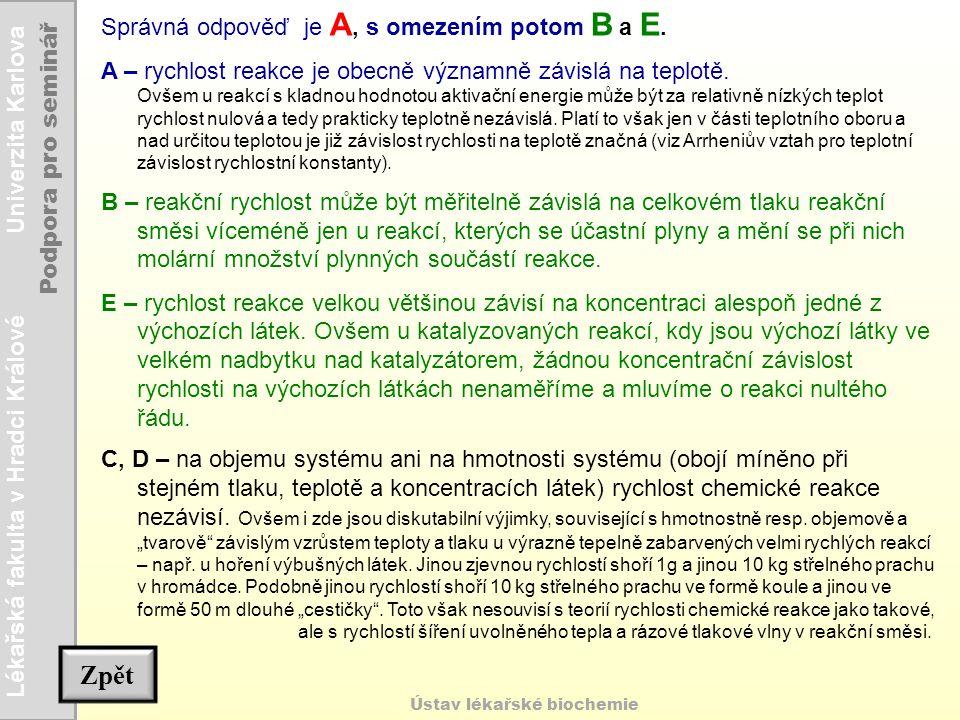 Zpět Správná odpověď je A, s omezením potom B a E.