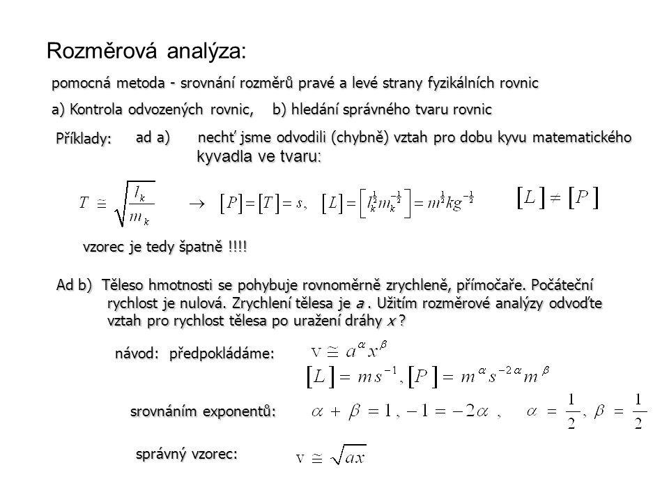 Rozměrová analýza: pomocná metoda - srovnání rozměrů pravé a levé strany fyzikálních rovnic.