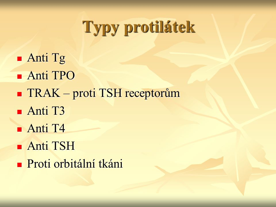 Typy protilátek Anti Tg Anti TPO TRAK – proti TSH receptorům Anti T3