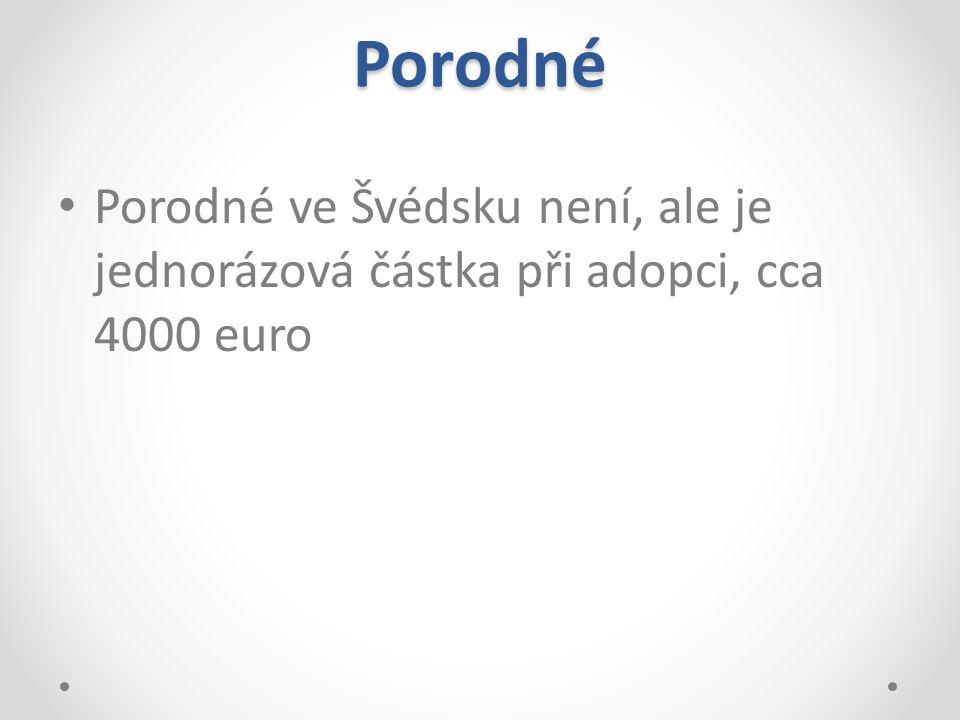 Porodné Porodné ve Švédsku není, ale je jednorázová částka při adopci, cca 4000 euro