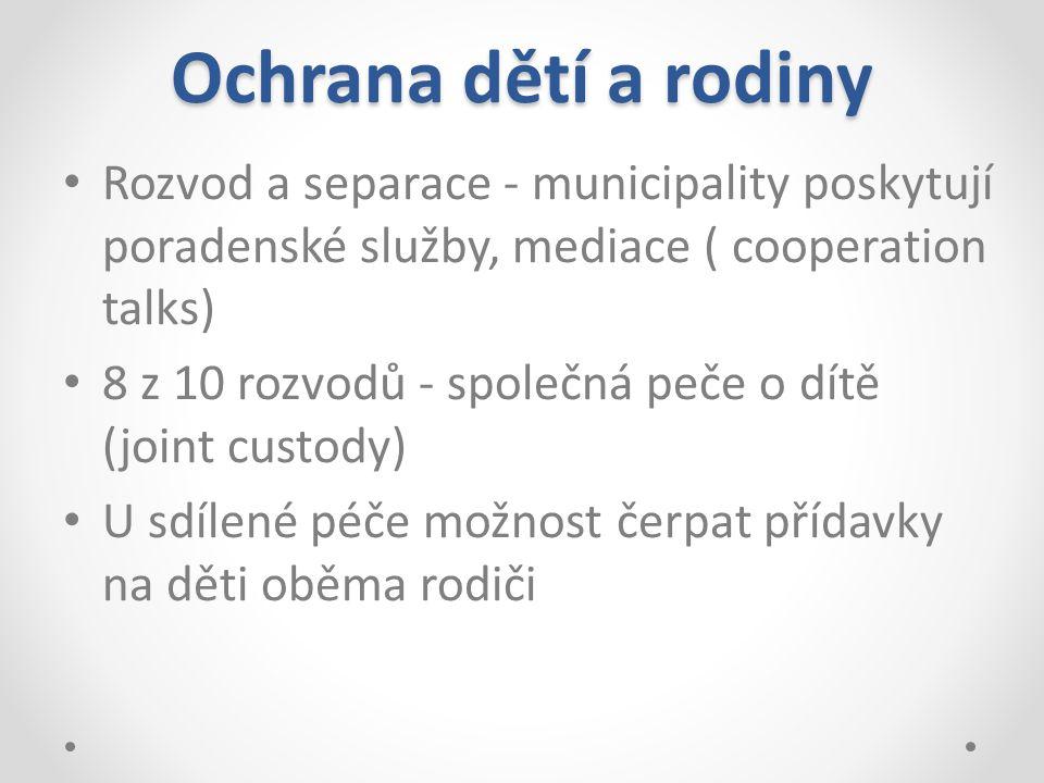 Ochrana dětí a rodiny Rozvod a separace - municipality poskytují poradenské služby, mediace ( cooperation talks)