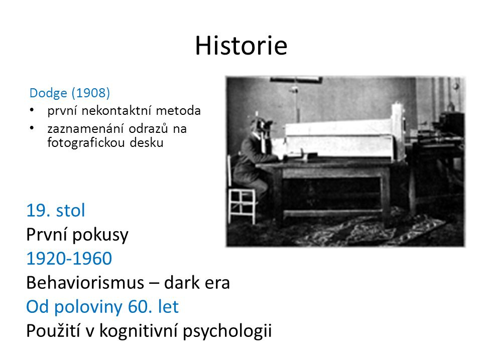 Historie 19. stol První pokusy 1920-1960 Behaviorismus – dark era