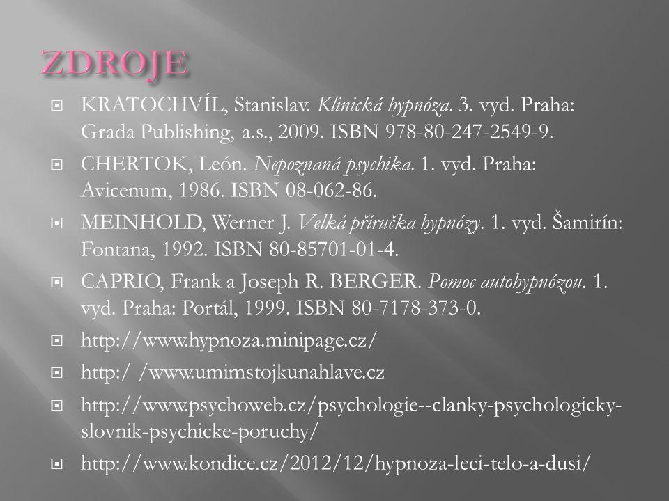 ZDROJE KRATOCHVÍL, Stanislav. Klinická hypnóza. 3. vyd. Praha: Grada Publishing, a.s., 2009. ISBN 978-80-247-2549-9.
