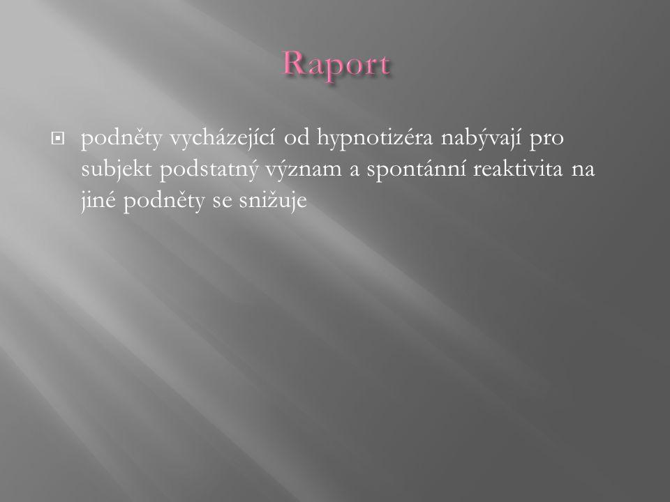 Raport podněty vycházející od hypnotizéra nabývají pro subjekt podstatný význam a spontánní reaktivita na jiné podněty se snižuje.